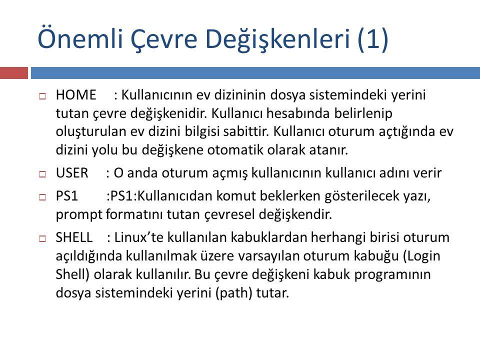 Önemli Çevre Değişkenleri (1)  HOME : Kullanıcının ev dizininin dosya sistemindeki yerini tutan çevre değişkenidir.