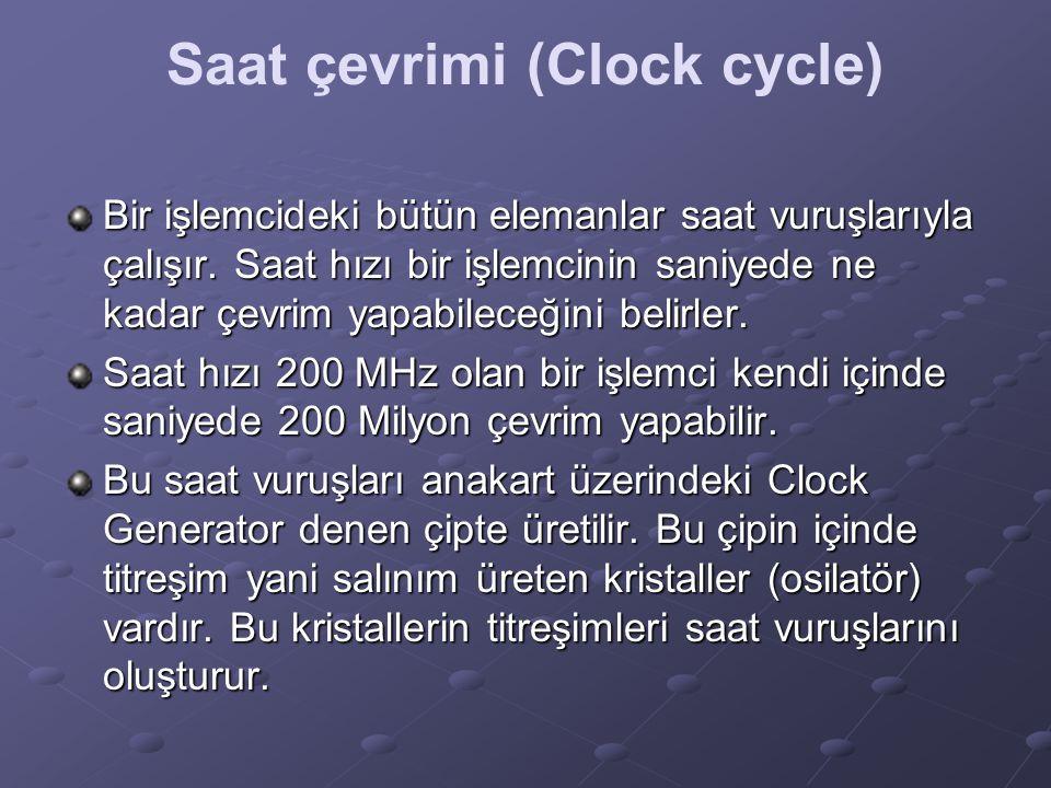 Saat çevrimi (Clock cycle) Bir işlemcideki bütün elemanlar saat vuruşlarıyla çalışır. Saat hızı bir işlemcinin saniyede ne kadar çevrim yapabileceğini