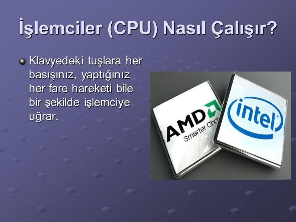 İşlemciler (CPU) Nasıl Çalışır? Klavyedeki tuşlara her basışınız, yaptığınız her fare hareketi bile bir şekilde işlemciye uğrar.