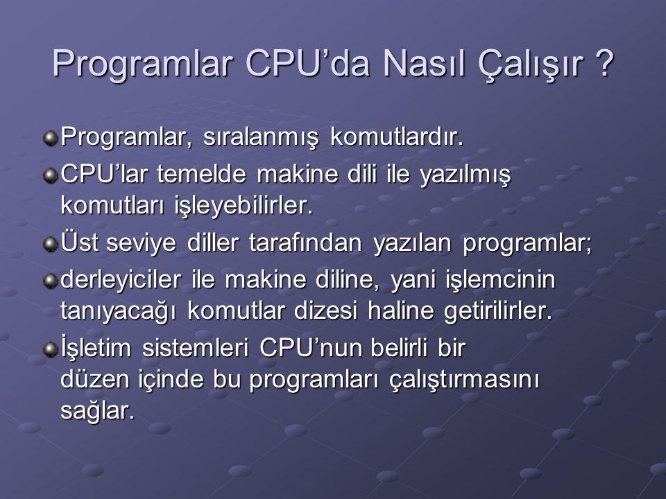 Programlar CPU'da Nasıl Çalışır ? Programlar, sıralanmış komutlardır. CPU'lar temelde makine dili ile yazılmış komutları işleyebilirler. Üst seviye di