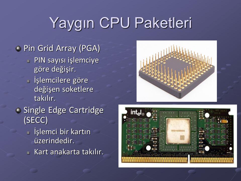 Yaygın CPU Paketleri Pin Grid Array (PGA) PIN sayısı işlemciye göre değişir. PIN sayısı işlemciye göre değişir. İşlemcilere göre değişen soketlere tak