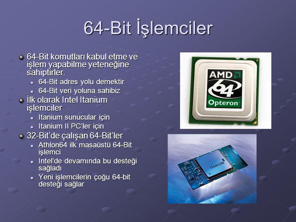 64-Bit İşlemciler 64-Bit komutları kabul etme ve işlem yapabilme yeteneğine sahiptirler. 64-Bit adres yolu demektir 64-Bit adres yolu demektir 64-Bit