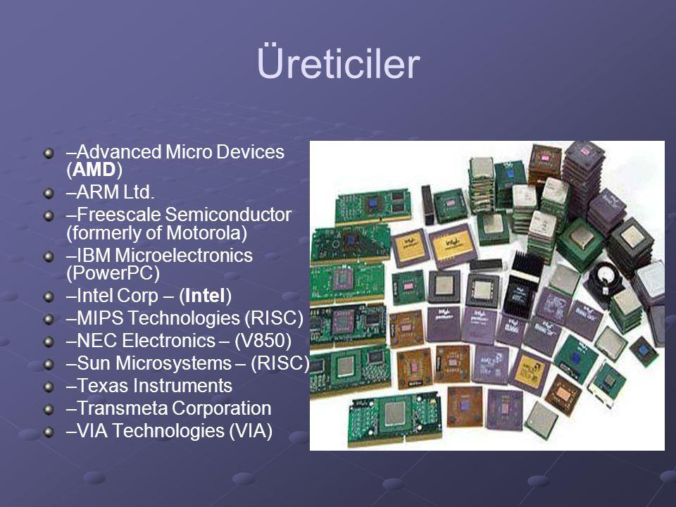 Üreticiler –Advanced Micro Devices (AMD) –ARM Ltd. –Freescale Semiconductor (formerly of Motorola) –IBM Microelectronics (PowerPC) –Intel Corp – (Inte