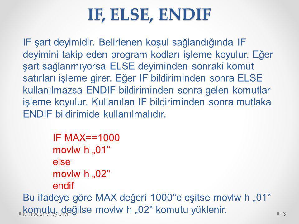 IF, ELSE, ENDIF Mikrodenetleyiciler13 IF şart deyimidir.