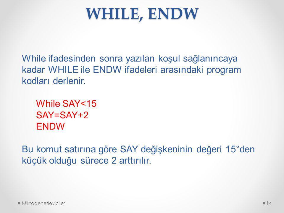 WHILE, ENDW Mikrodenetleyiciler14 While ifadesinden sonra yazılan koşul sağlanıncaya kadar WHILE ile ENDW ifadeleri arasındaki program kodları derlenir.
