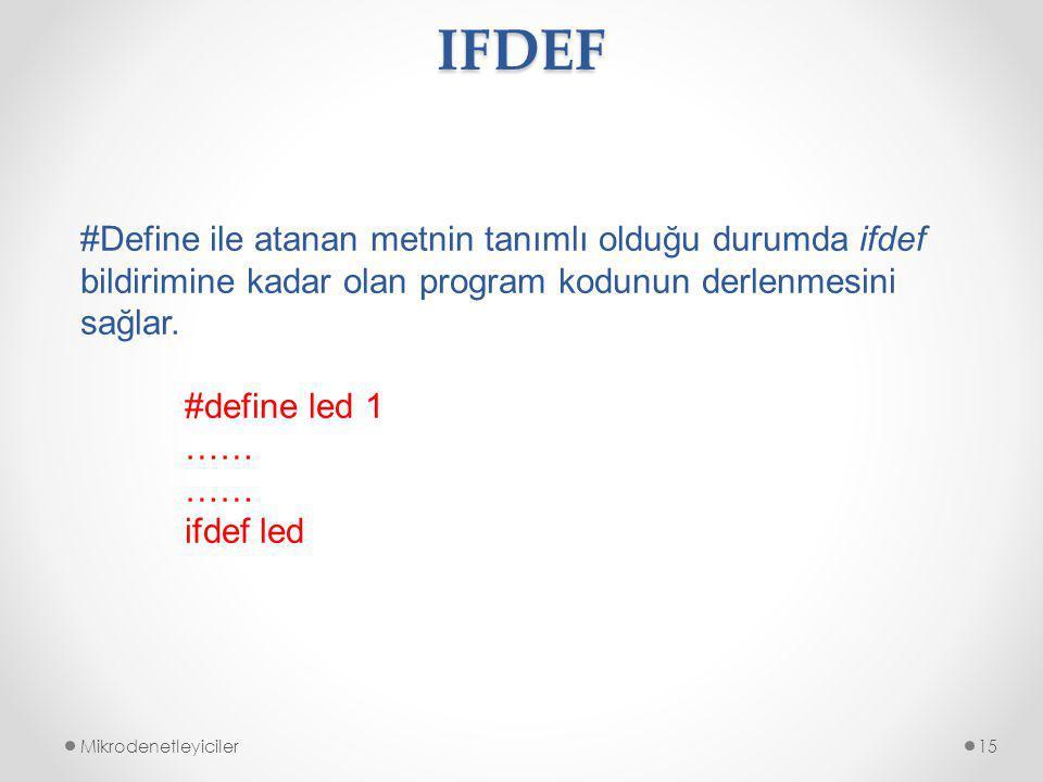 IFDEF Mikrodenetleyiciler15 #Define ile atanan metnin tanımlı olduğu durumda ifdef bildirimine kadar olan program kodunun derlenmesini sağlar.