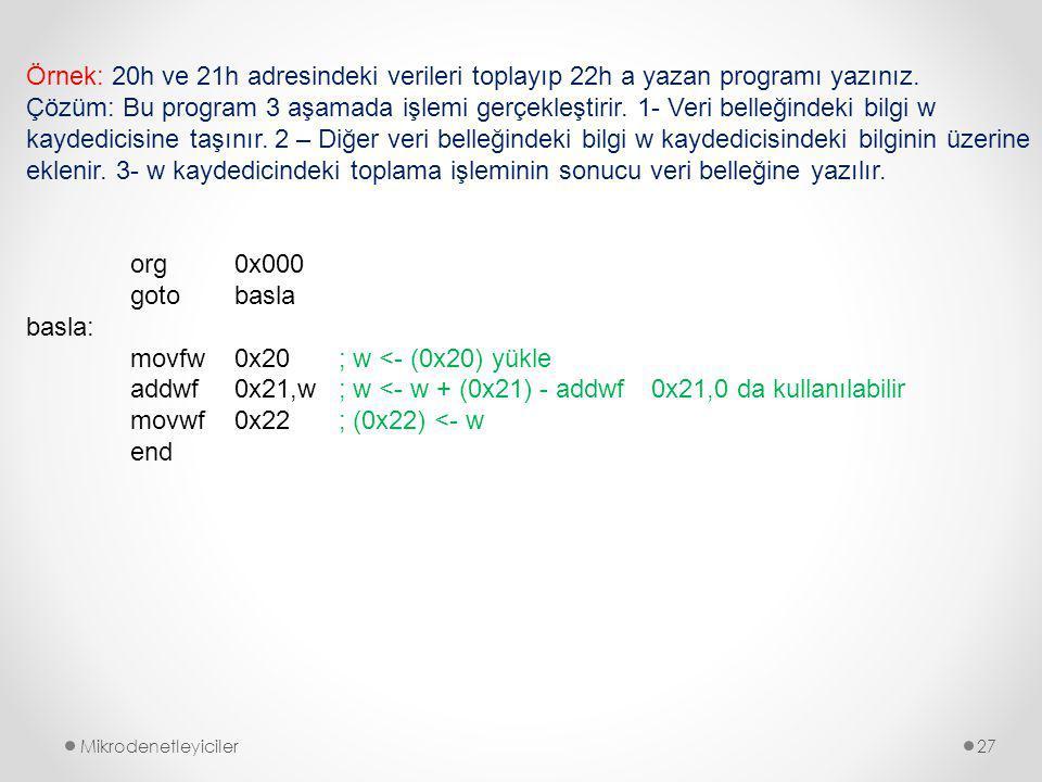Mikrodenetleyiciler27 Örnek: 20h ve 21h adresindeki verileri toplayıp 22h a yazan programı yazınız.