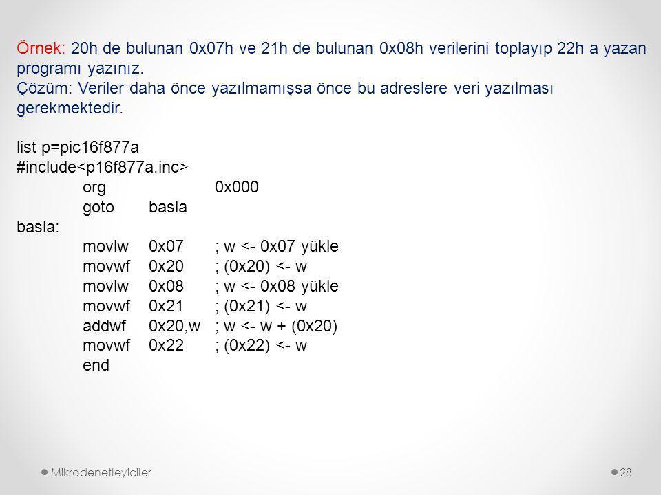Mikrodenetleyiciler28 Örnek: 20h de bulunan 0x07h ve 21h de bulunan 0x08h verilerini toplayıp 22h a yazan programı yazınız.