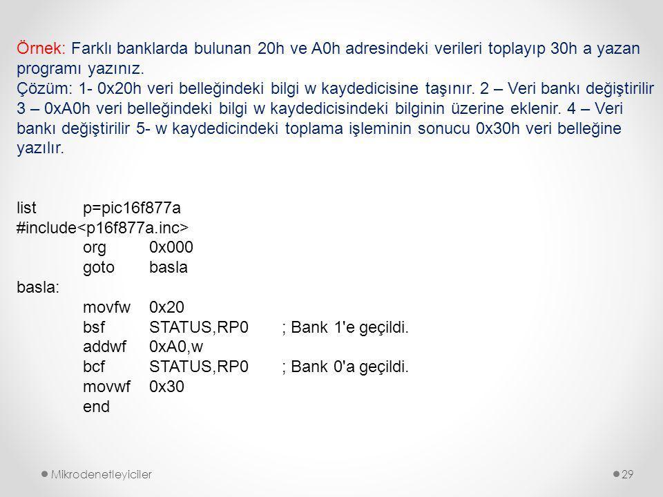 Mikrodenetleyiciler29 Örnek: Farklı banklarda bulunan 20h ve A0h adresindeki verileri toplayıp 30h a yazan programı yazınız.