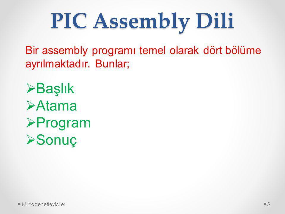 PIC Assembly Dili Mikrodenetleyiciler5 Bir assembly programı temel olarak dört bölüme ayrılmaktadır.