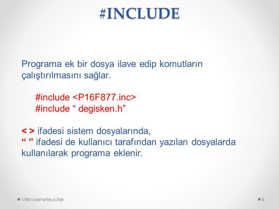 #INCLUDE Mikrodenetleyiciler8 Programa ek bir dosya ilave edip komutların çalıştırılmasını sağlar.