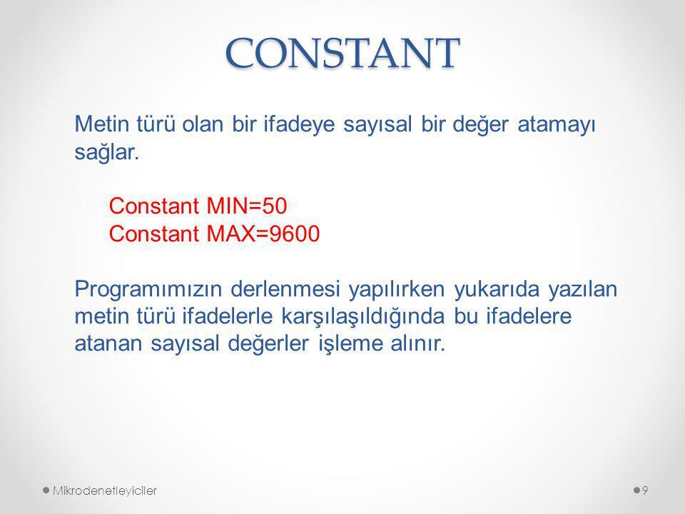 CONSTANT Mikrodenetleyiciler9 Metin türü olan bir ifadeye sayısal bir değer atamayı sağlar.
