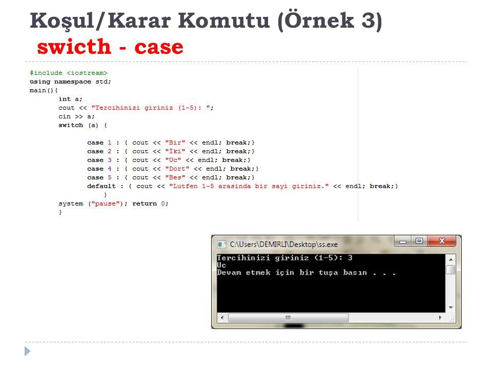 Koşul/Karar Komutu (Örnek 3) swicth - case