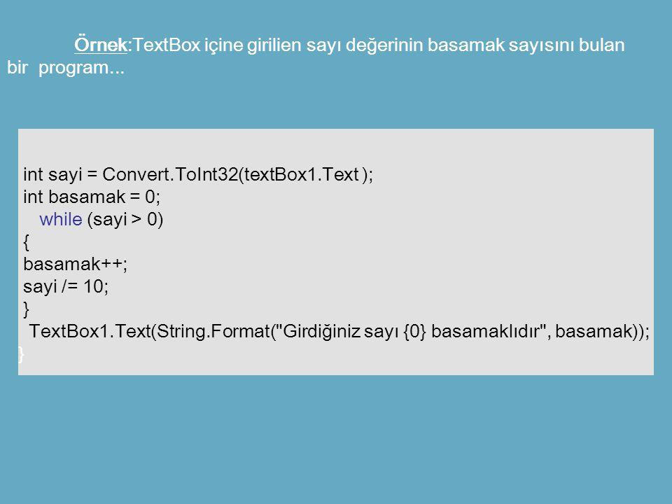 Örnek:TextBox içine girilien sayı değerinin basamak sayısını bulan bir program... int sayi = Convert.ToInt32(textBox1.Text ); int basamak = 0; while (