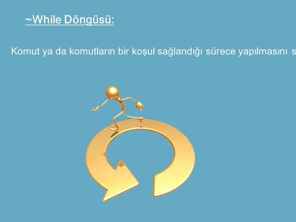 While Döngüsünün Temel Yapısı: while(kosul) komut; Veya while(kosul) { komut1; komut2;. }