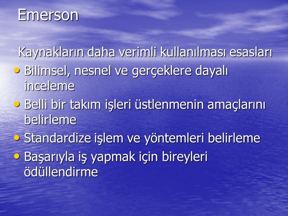 Emerson Kaynakların daha verimli kullanılması esasları Bilimsel, nesnel ve gerçeklere dayalı inceleme Bilimsel, nesnel ve gerçeklere dayalı inceleme B