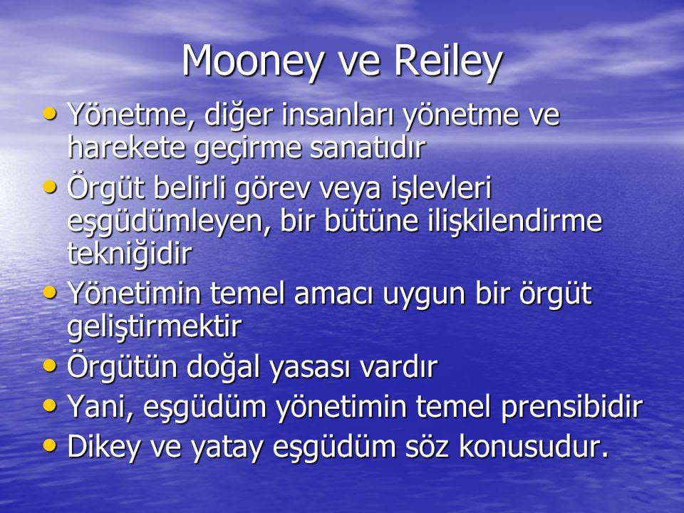 Mooney ve Reiley Yönetme, diğer insanları yönetme ve harekete geçirme sanatıdır Yönetme, diğer insanları yönetme ve harekete geçirme sanatıdır Örgüt b