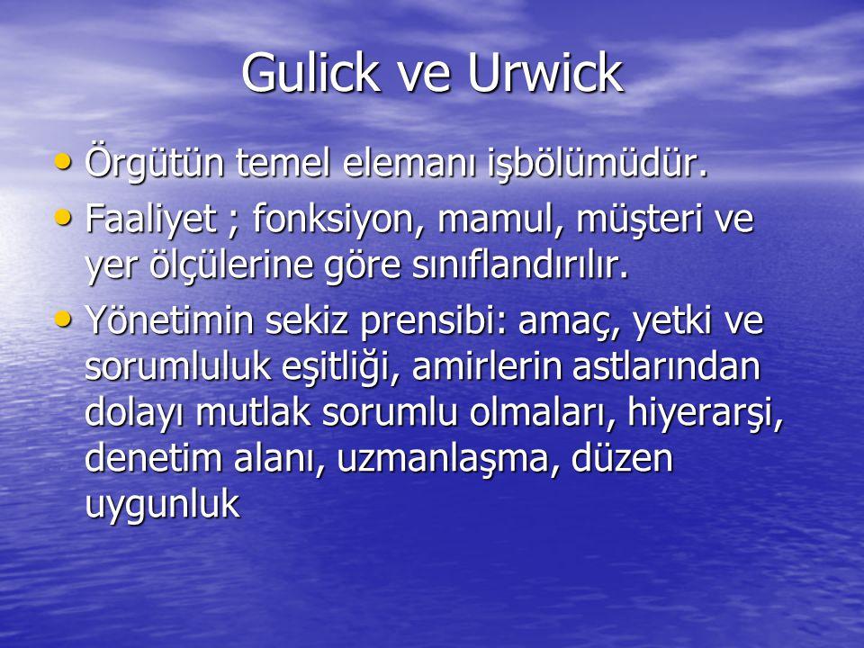 Gulick ve Urwick Örgütün temel elemanı işbölümüdür. Örgütün temel elemanı işbölümüdür. Faaliyet ; fonksiyon, mamul, müşteri ve yer ölçülerine göre sın