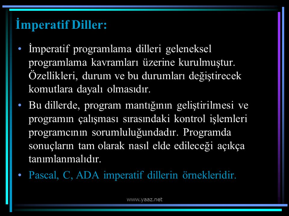 İmperatif Diller: İmperatif programlama dilleri geleneksel programlama kavramları üzerine kurulmuştur.