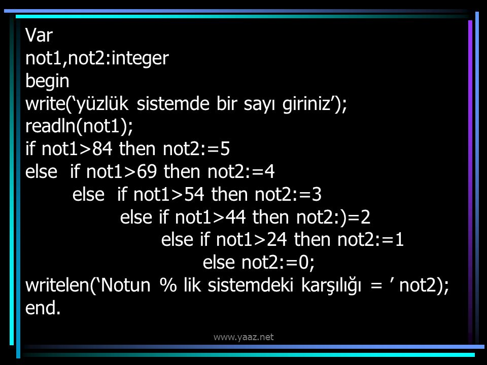 Var not1,not2:integer begin write('yüzlük sistemde bir sayı giriniz'); readln(not1); if not1>84 then not2:=5 else if not1>69 then not2:=4 else if not1