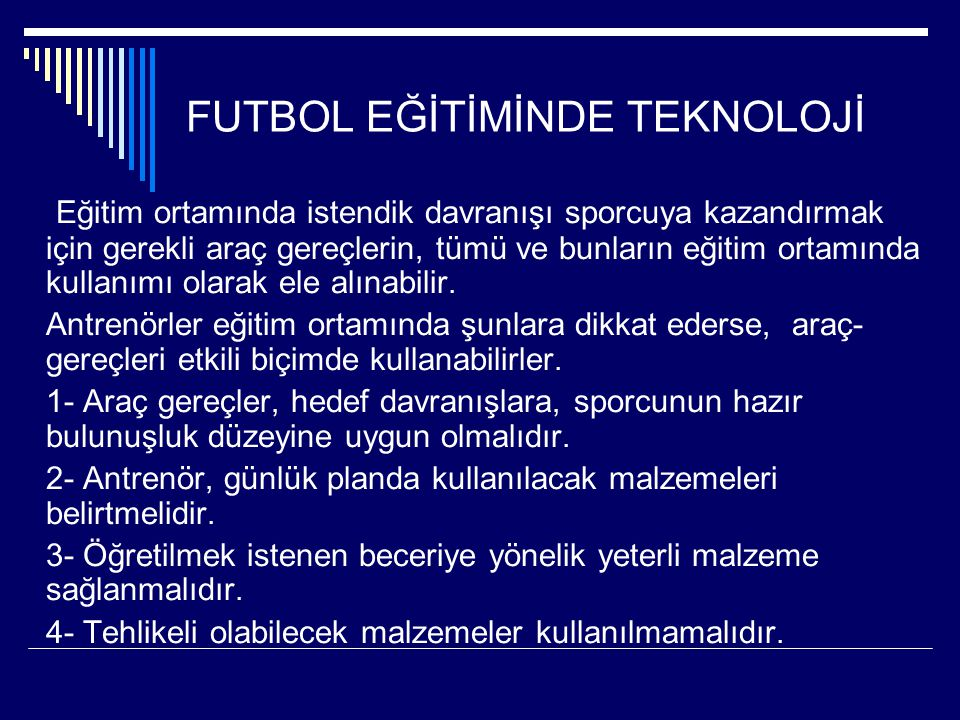 FUTBOL EĞİTİMİNDE TEKNOLOJİ Eğitim ortamında istendik davranışı sporcuya kazandırmak için gerekli araç gereçlerin, tümü ve bunların eğitim ortamında k