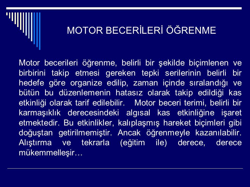 MOTOR BECERİLERİ ÖĞRENME Motor becerileri öğrenme, belirli bir şekilde biçimlenen ve birbirini takip etmesi gereken tepki serilerinin belirli bir hedefe göre organize edilip, zaman içinde sıralandığı ve bütün bu düzenlemenin hatasız olarak takip edildiği kas etkinliği olarak tarif edilebilir.