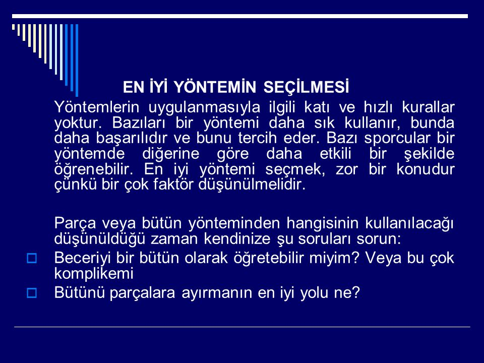 EN İYİ YÖNTEMİN SEÇİLMESİ Yöntemlerin uygulanmasıyla ilgili katı ve hızlı kurallar yoktur. Bazıları bir yöntemi daha sık kullanır, bunda daha başarılı