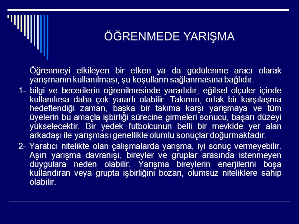 ÖĞRENMEDE YARIŞMA Öğrenmeyi etkileyen bir etken ya da güdülenme aracı olarak yarışmanın kullanılması, şu koşulların sağlanmasına bağlıdır. 1- bilgi ve