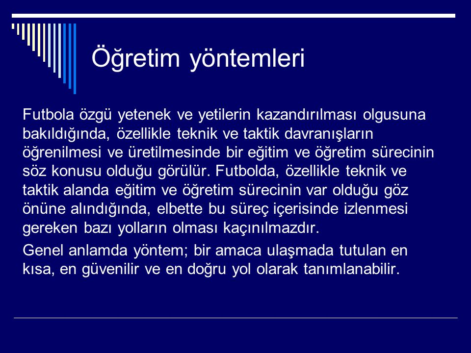 Öğretim yöntemleri Futbola özgü yetenek ve yetilerin kazandırılması olgusuna bakıldığında, özellikle teknik ve taktik davranışların öğrenilmesi ve üre