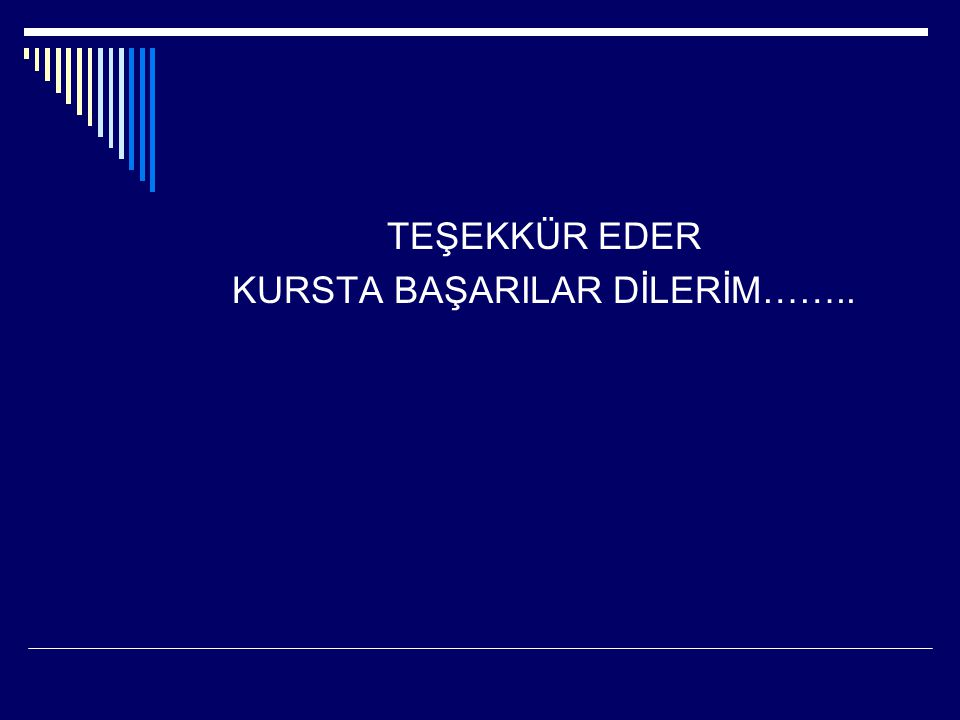 TEŞEKKÜR EDER KURSTA BAŞARILAR DİLERİM……..