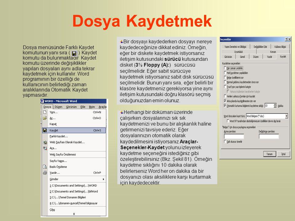 Dosya Kaydetmek Dosya menüsünde Farklı Kaydet komutunun yanı sıra ( ) Kaydet komutu da bulunmaktadır Kaydet komutu üzerinde değişiklikler yapılan dosy