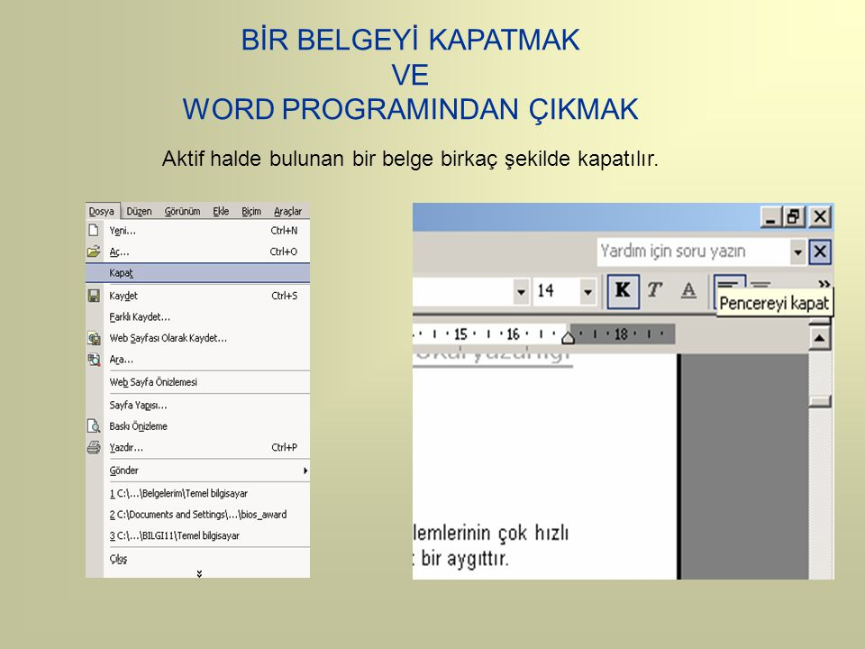 BİR BELGEYİ KAPATMAK VE WORD PROGRAMINDAN ÇIKMAK Aktif halde bulunan bir belge birkaç şekilde kapatılır.