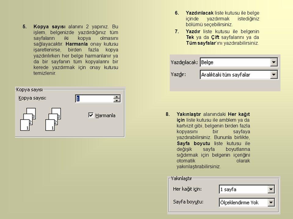 8.Yakınlaştır alanındaki Her kağıt için liste kutusu ile amblem ya da kartvizit gibi, belgenin birden fazla kopyasını bir sayfaya yazdırabilirsiniz. B