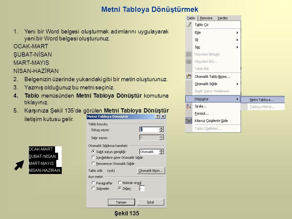 Metni Tabloya Dönüştürmek 1.Yeni bir Word belgesi oluşturmak adımlarını uygulayarak yeni bir Word belgesi oluşturunuz. OCAK-MART ŞUBAT-NİSAN MART-MAYI