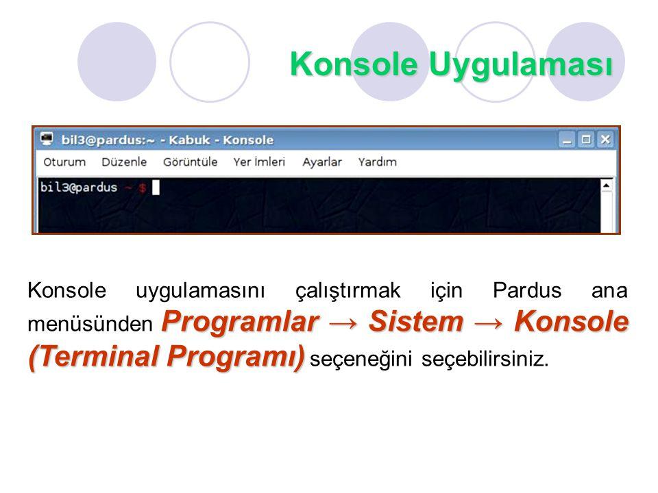 Konsole Uygulaması Programlar → Sistem → Konsole (Terminal Programı) Konsole uygulamasını çalıştırmak için Pardus ana menüsünden Programlar → Sistem → Konsole (Terminal Programı) seçeneğini seçebilirsiniz.