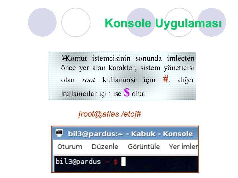 # $  Komut istemcisinin sonunda imleçten önce yer alan karakter; sistem yöneticisi olan root kullanıcısı için #, diğer kullanıcılar için ise $ olur.