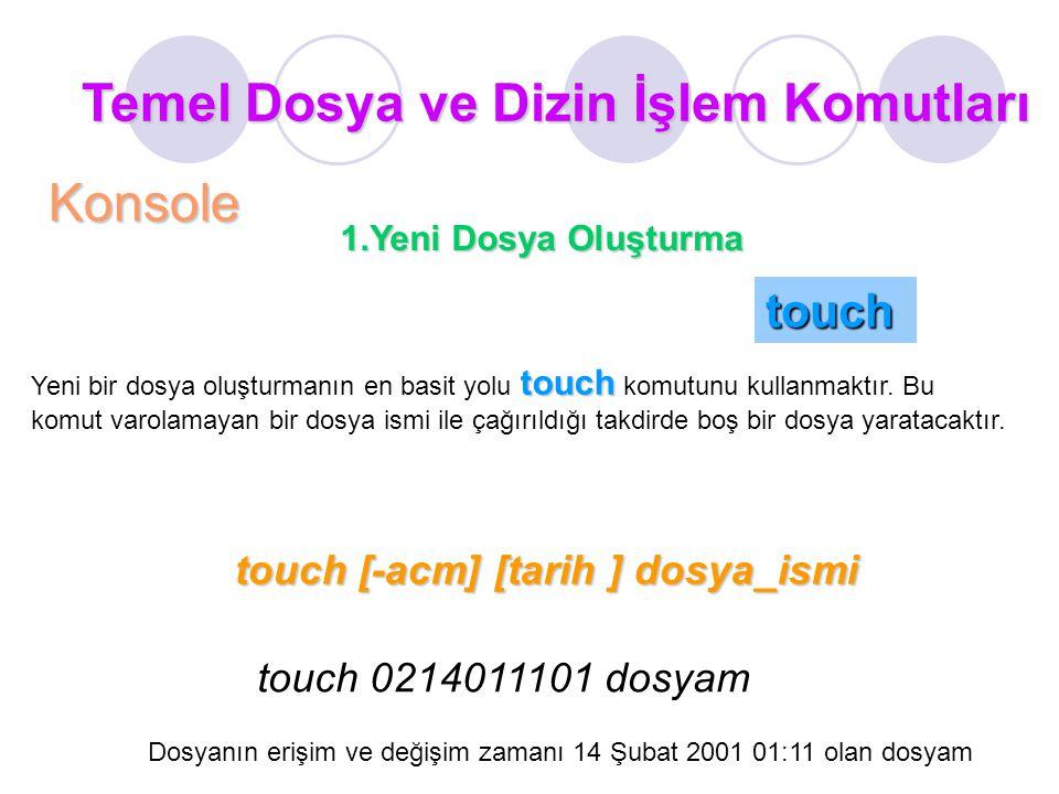 1.Yeni Dosya Oluşturma Temel Dosya ve Dizin İşlem Komutları Konsole touch touch Yeni bir dosya oluşturmanın en basit yolu touch komutunu kullanmaktır.