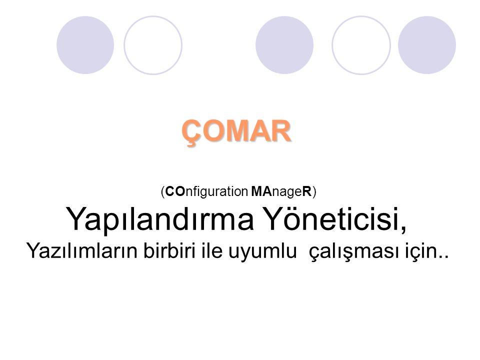 ÇOMAR (COnfiguration MAnageR) Yapılandırma Yöneticisi, Yazılımların birbiri ile uyumlu çalışması için..