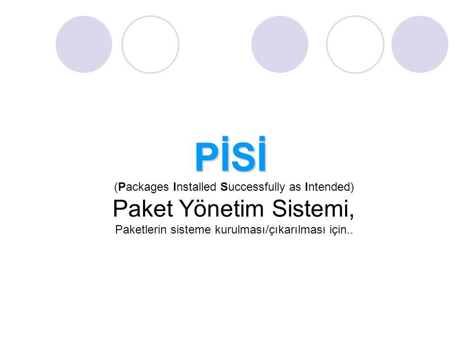 PİSİ (Packages Installed Successfully as Intended) Paket Yönetim Sistemi, Paketlerin sisteme kurulması/çıkarılması için..