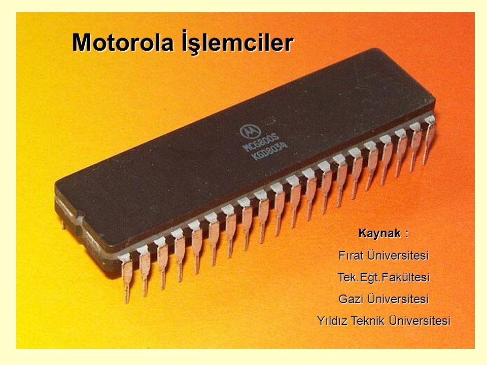 Motorola İşlemciler Kaynak : Fırat Üniversitesi Tek.Eğt.Fakültesi Gazi Üniversitesi Yıldız Teknik Üniversitesi
