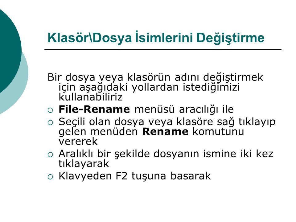 Klasör\Dosya İsimlerini Değiştirme Bir dosya veya klasörün adını değiştirmek için aşağıdaki yollardan istediğimizi kullanabiliriz  File-Rename menüsü