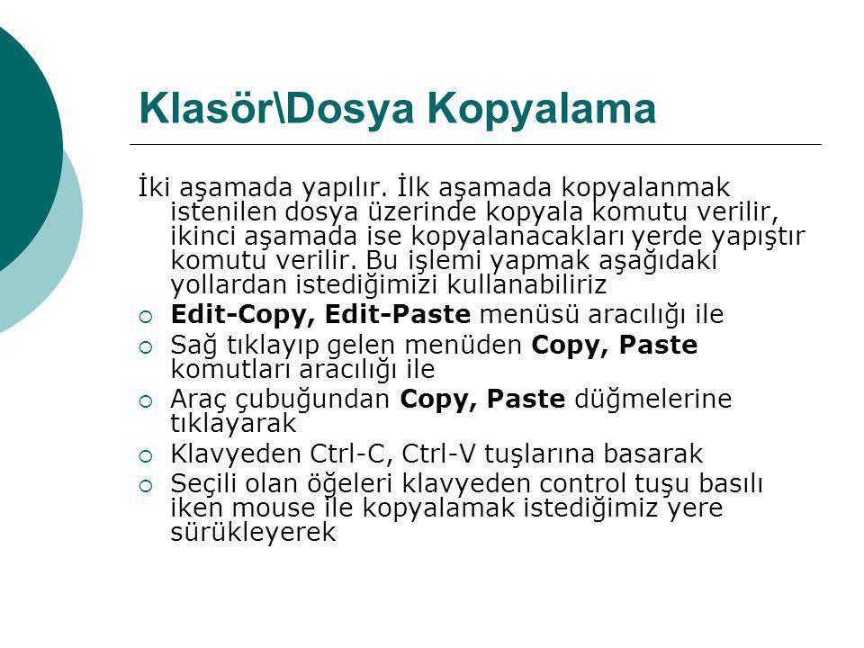 Klasör\Dosya Kopyalama İki aşamada yapılır. İlk aşamada kopyalanmak istenilen dosya üzerinde kopyala komutu verilir, ikinci aşamada ise kopyalanacakla