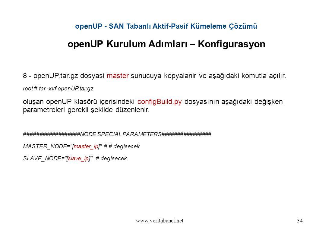 www.veritabanci.net34 openUP - SAN Tabanlı Aktif-Pasif Kümeleme Çözümü openUP Kurulum Adımları – Konfigurasyon 8 - openUP.tar.gz dosyasi master sunucuya kopyalanir ve aşağıdaki komutla açılır.