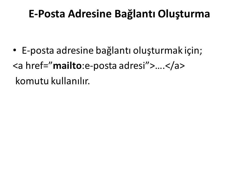E-Posta Adresine Bağlantı Oluşturma E-posta adresine bağlantı oluşturmak için; …. komutu kullanılır.