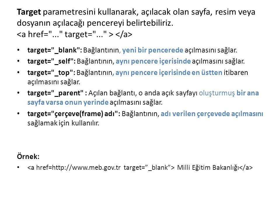 Target parametresini kullanarak, açılacak olan sayfa, resim veya dosyanın açılacağı pencereyi belirtebiliriz. target=