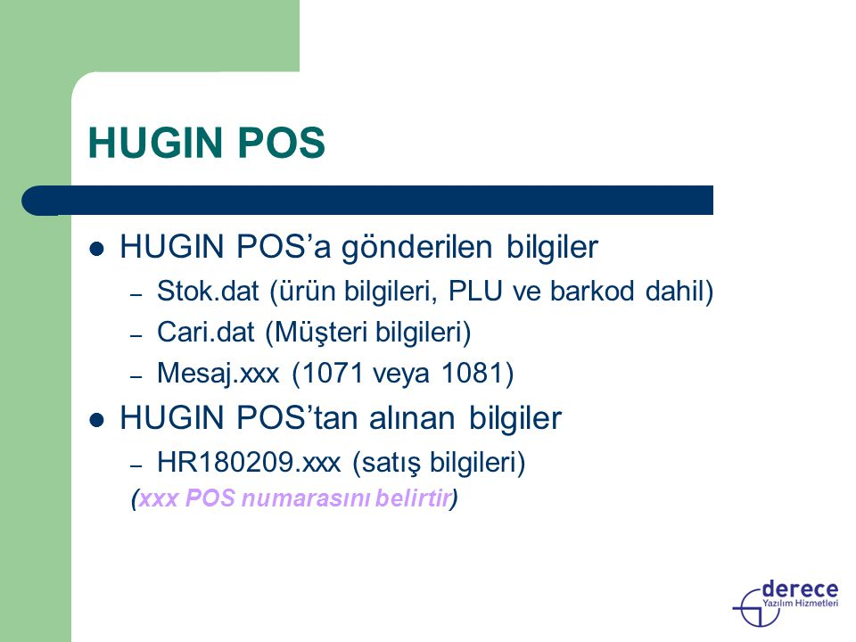 HUGIN POS HUGIN POS'a gönderilen bilgiler – Stok.dat (ürün bilgileri, PLU ve barkod dahil) – Cari.dat (Müşteri bilgileri) – Mesaj.xxx (1071 veya 1081)