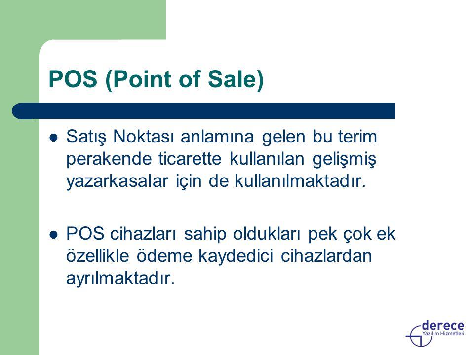 POS (Point of Sale) Satış Noktası anlamına gelen bu terim perakende ticarette kullanılan gelişmiş yazarkasalar için de kullanılmaktadır. POS cihazları