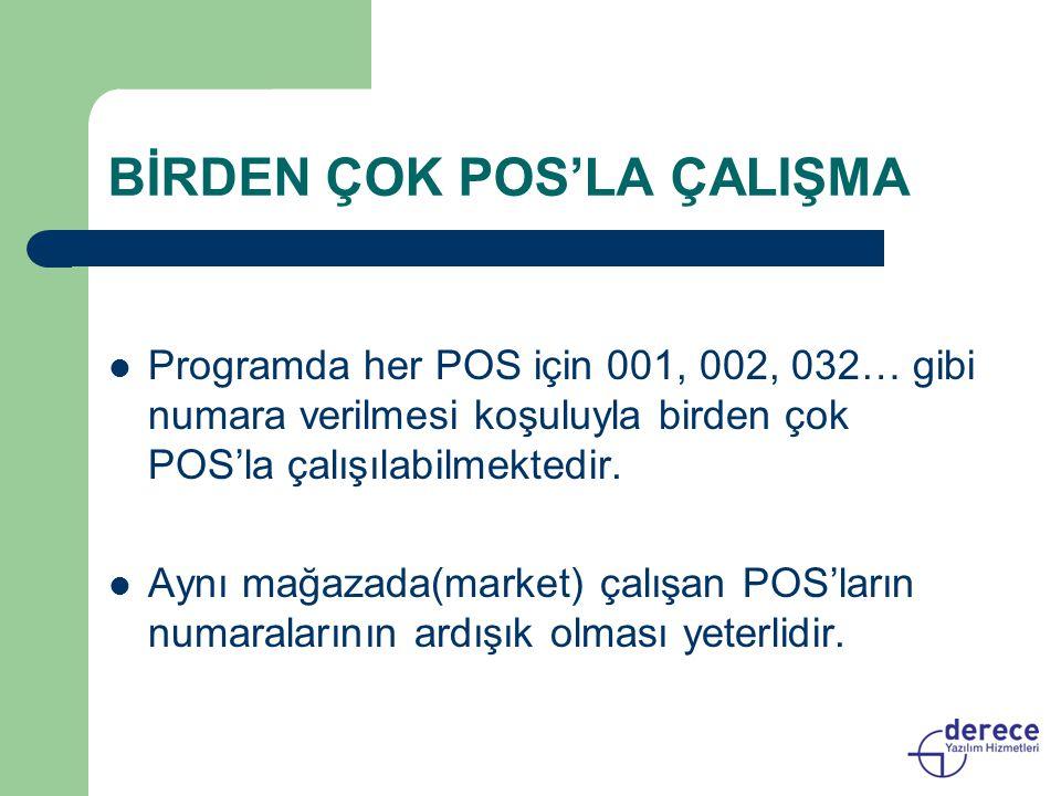 BİRDEN ÇOK POS'LA ÇALIŞMA Programda her POS için 001, 002, 032… gibi numara verilmesi koşuluyla birden çok POS'la çalışılabilmektedir. Aynı mağazada(m