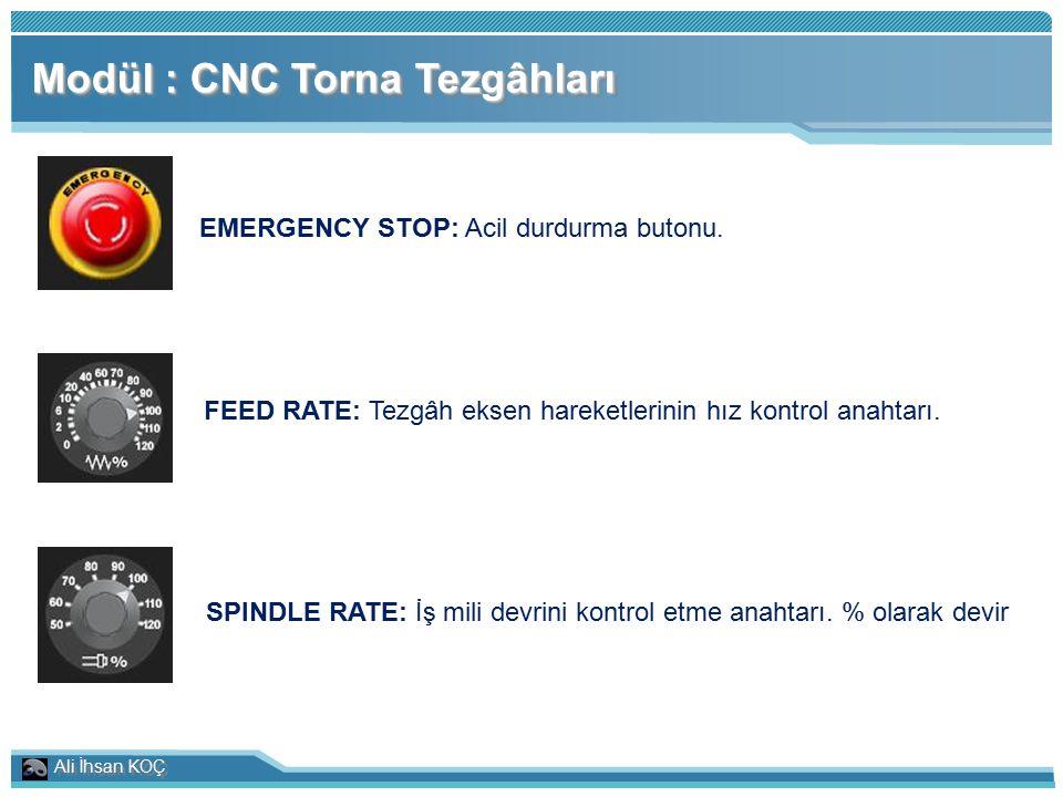 Ali İhsan KOÇ Modül : CNC Torna Tezgâhları EMERGENCY STOP: Acil durdurma butonu. FEED RATE: Tezgâh eksen hareketlerinin hız kontrol anahtarı. SPINDLE