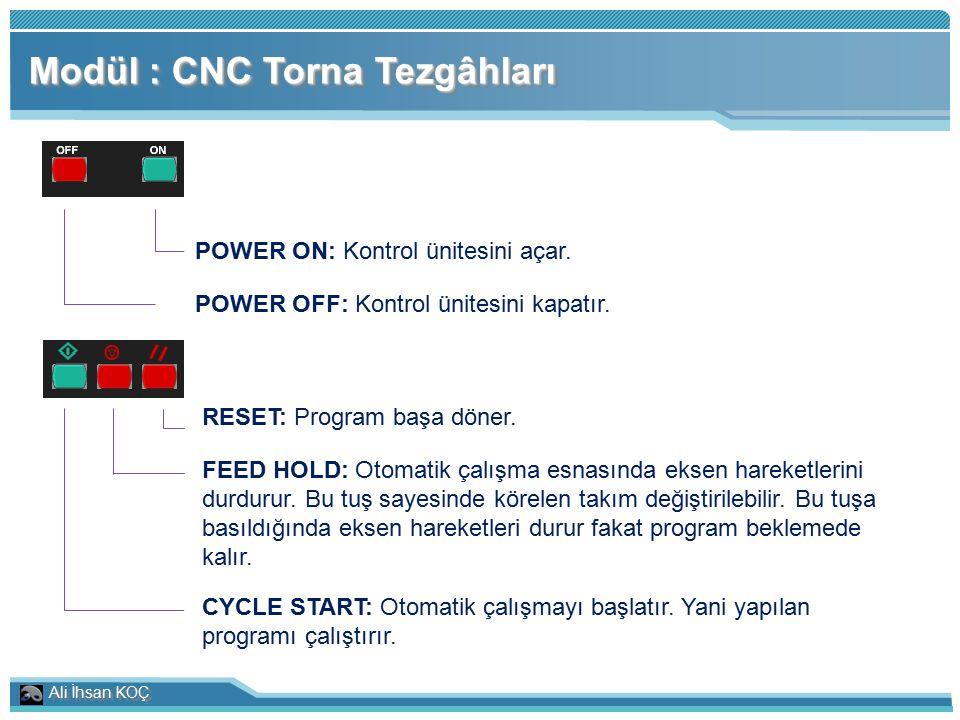 Ali İhsan KOÇ Modül : CNC Torna Tezgâhları POWER ON: Kontrol ünitesini açar. POWER OFF: Kontrol ünitesini kapatır. CYCLE START: Otomatik çalışmayı baş